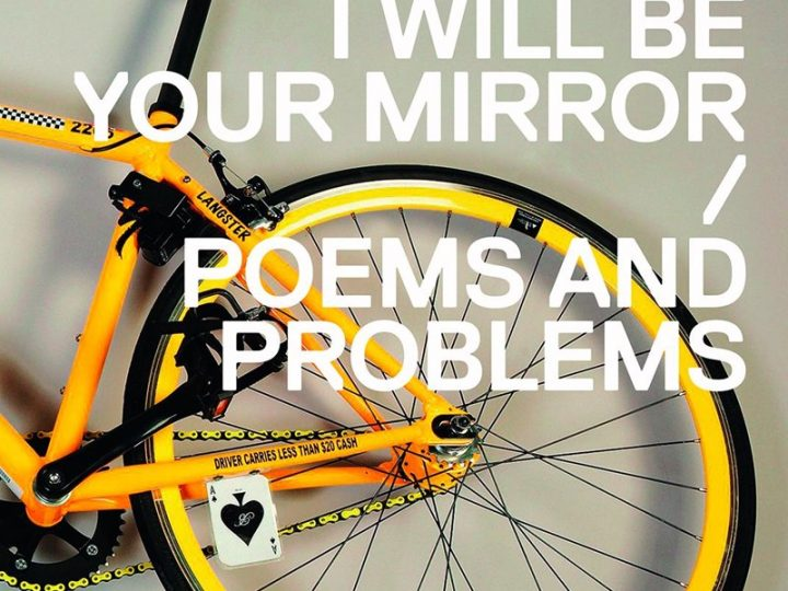 I WILL BE YOUR MIRROR | POEMS AND PROBLEMS